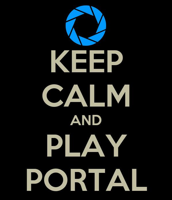 KEEP CALM AND PLAY PORTAL