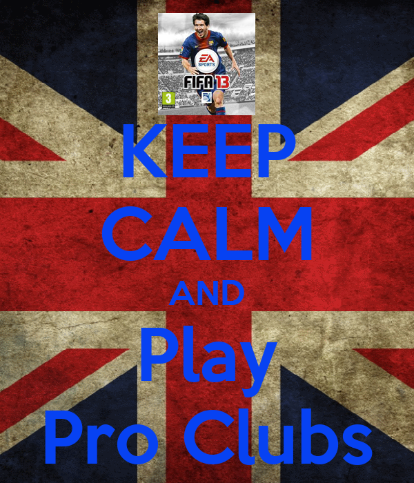 KEEP CALM AND Play Pro Clubs