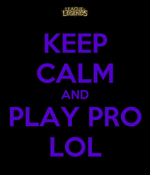 KEEP CALM AND PLAY PRO LOL