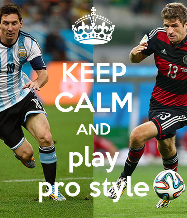 KEEP CALM AND play pro style