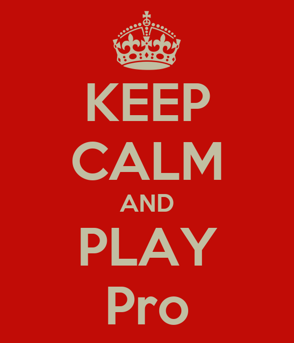 KEEP CALM AND PLAY Pro