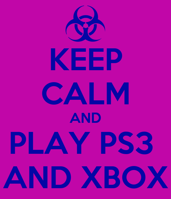 KEEP CALM AND PLAY PS3  AND XBOX
