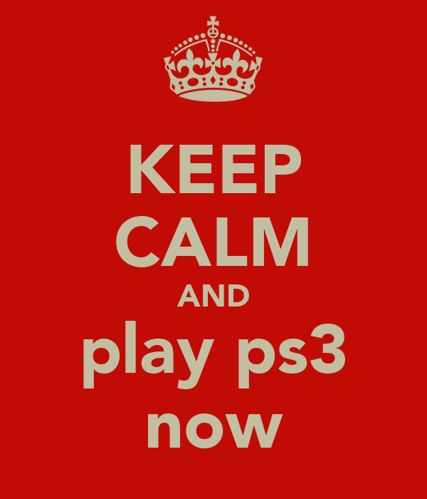 KEEP CALM AND play ps3 now