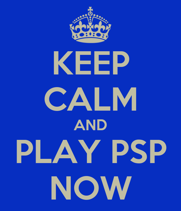 KEEP CALM AND PLAY PSP NOW