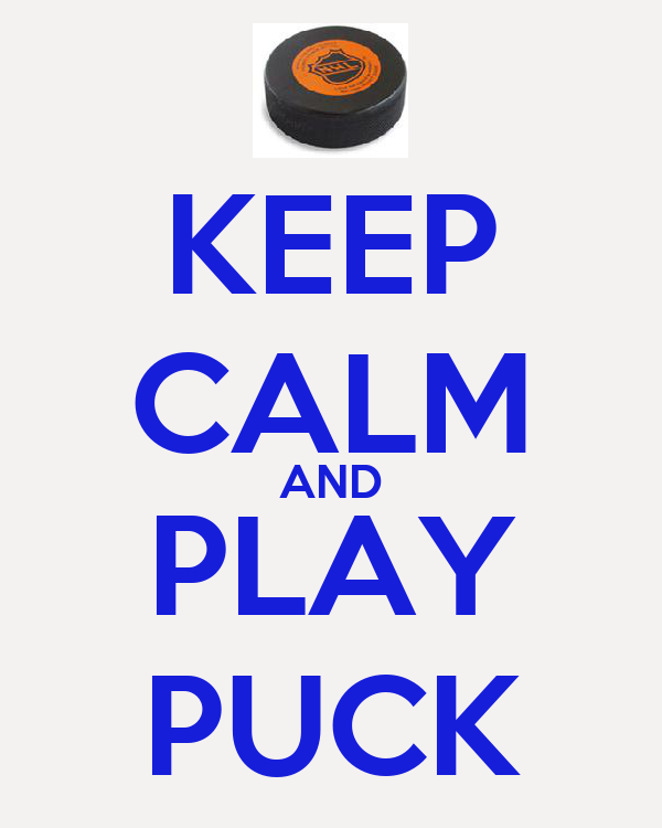 KEEP CALM AND PLAY PUCK