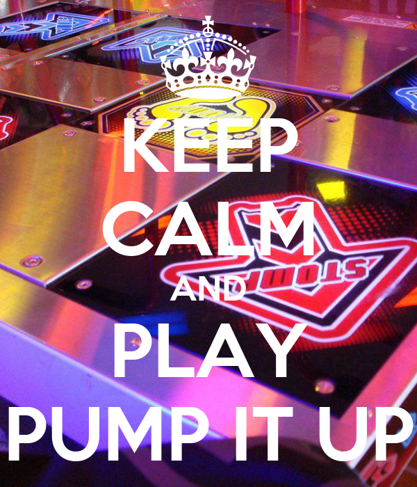 KEEP CALM AND PLAY PUMP IT UP
