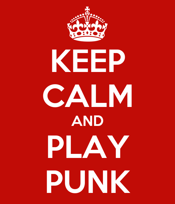 KEEP CALM AND PLAY PUNK