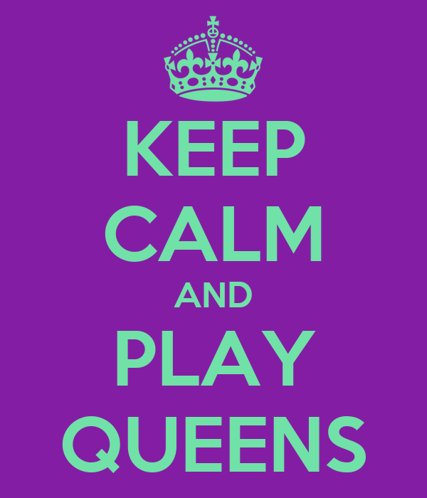KEEP CALM AND PLAY QUEENS