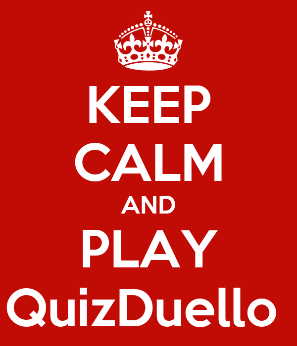 KEEP CALM AND PLAY QuizDuello