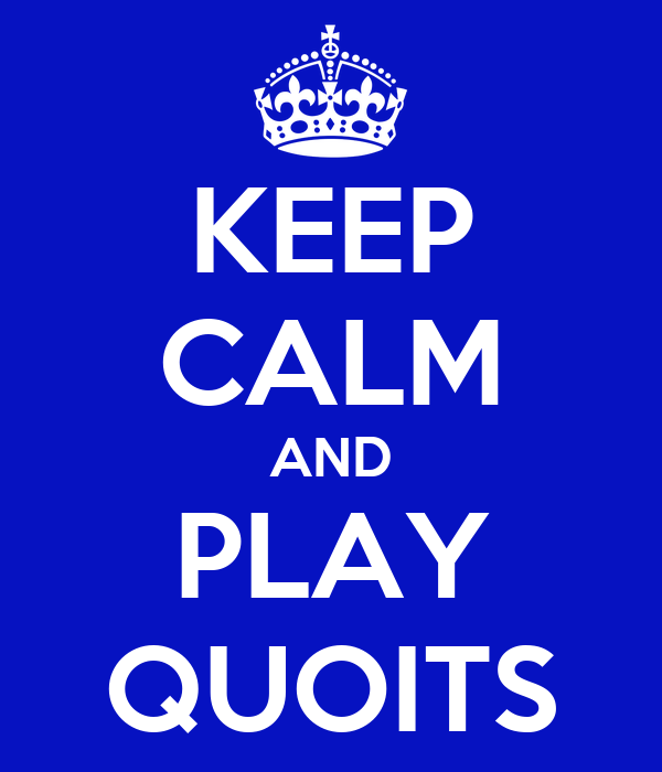KEEP CALM AND PLAY QUOITS
