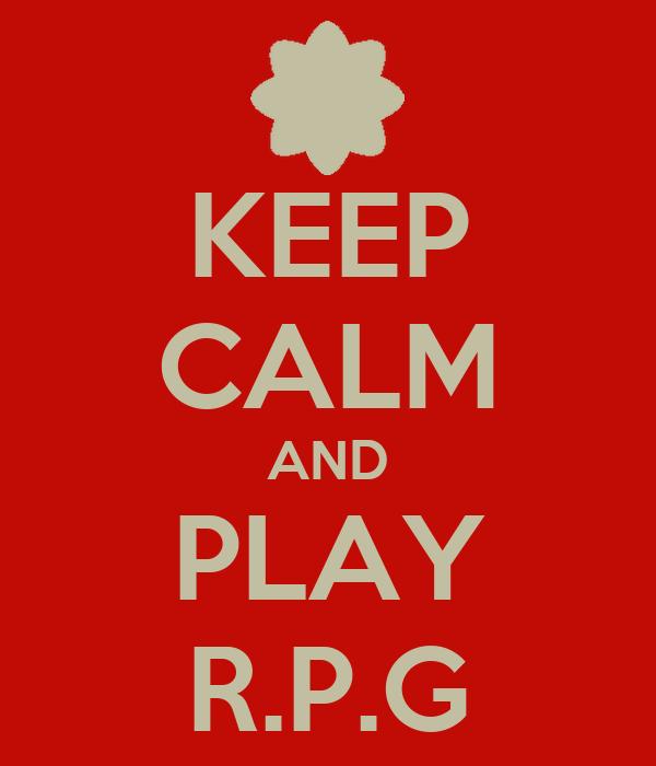 KEEP CALM AND PLAY R.P.G