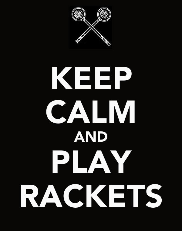 KEEP CALM AND PLAY RACKETS