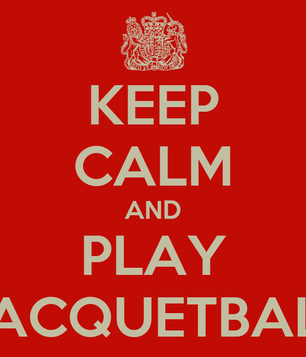 KEEP CALM AND PLAY RACQUETBALL