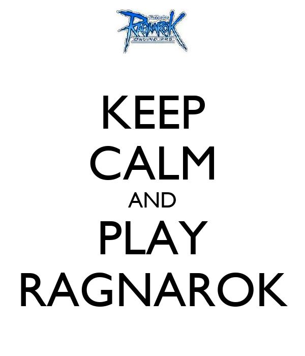 KEEP CALM AND PLAY RAGNAROK