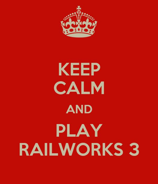 KEEP CALM AND PLAY RAILWORKS 3