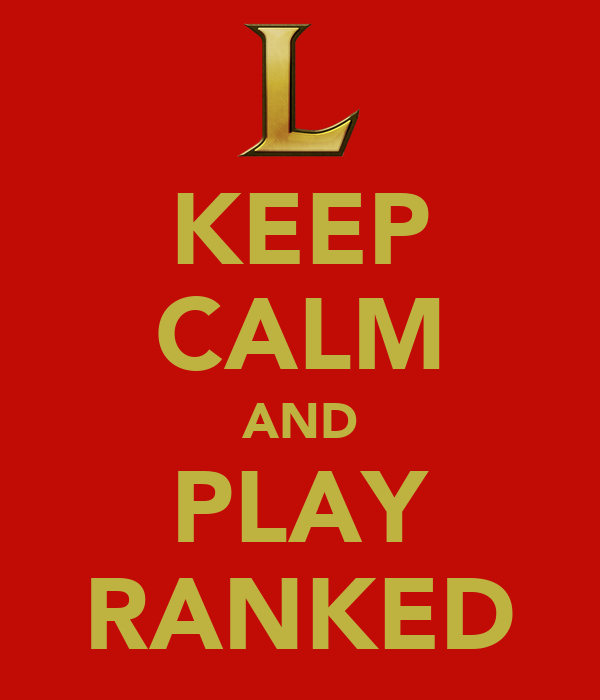KEEP CALM AND PLAY RANKED