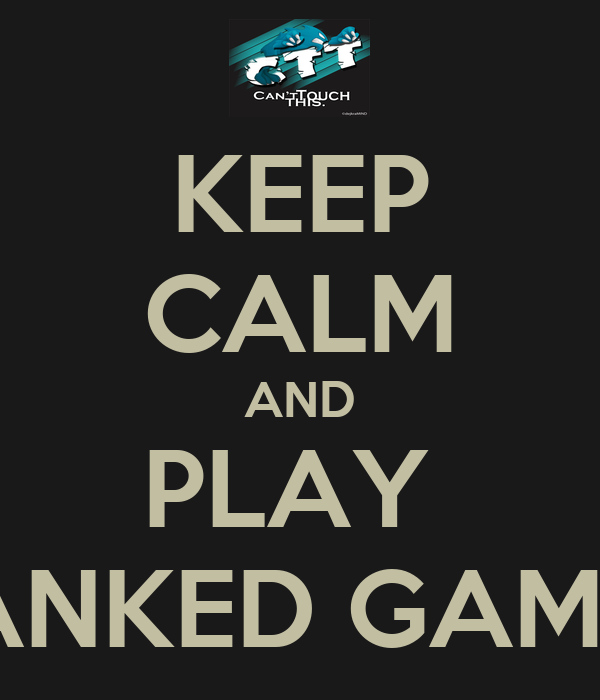 KEEP CALM AND PLAY  RANKED GAMES