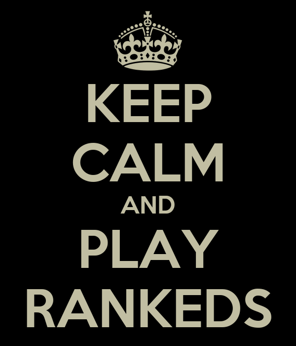 KEEP CALM AND PLAY RANKEDS