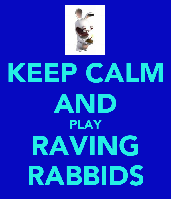 KEEP CALM AND PLAY RAVING RABBIDS