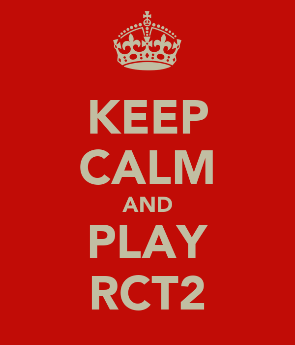KEEP CALM AND PLAY RCT2