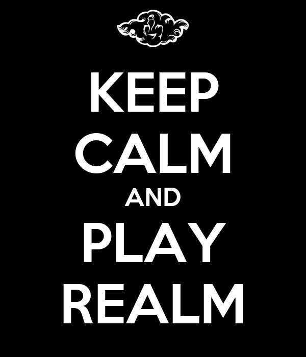 KEEP CALM AND PLAY REALM