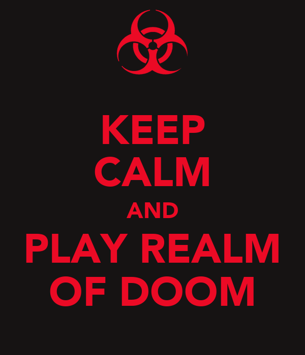 KEEP CALM AND PLAY REALM OF DOOM