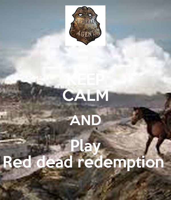 KEEP CALM AND Play Red dead redemption