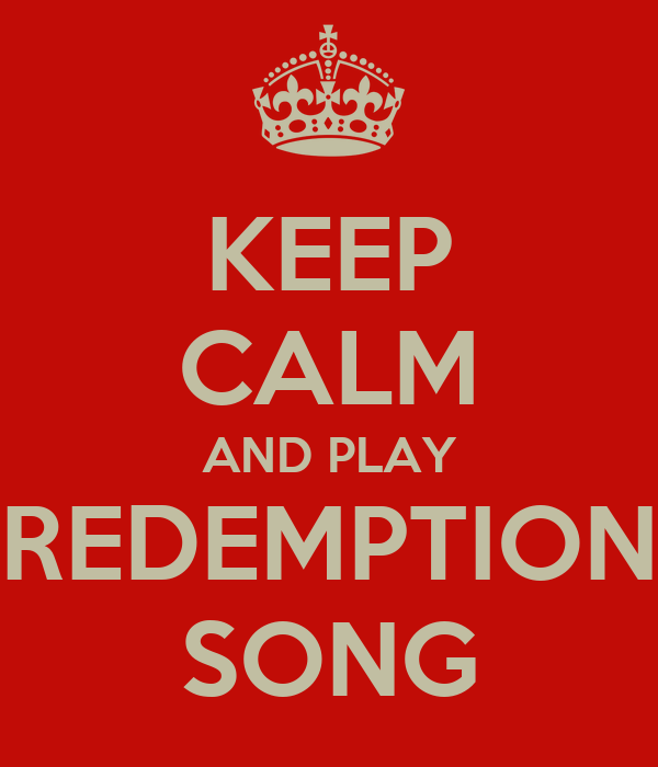 KEEP CALM AND PLAY REDEMPTION SONG