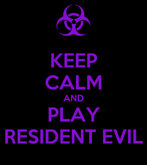 KEEP CALM AND PLAY RESIDENT EVIL