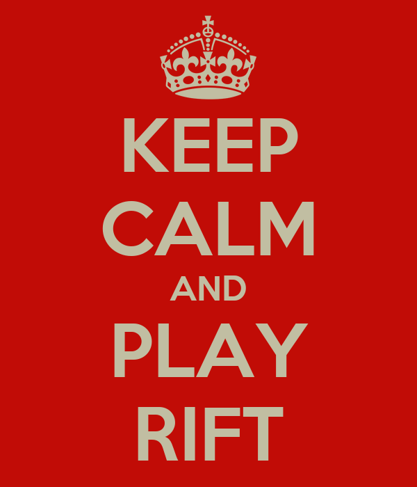 KEEP CALM AND PLAY RIFT