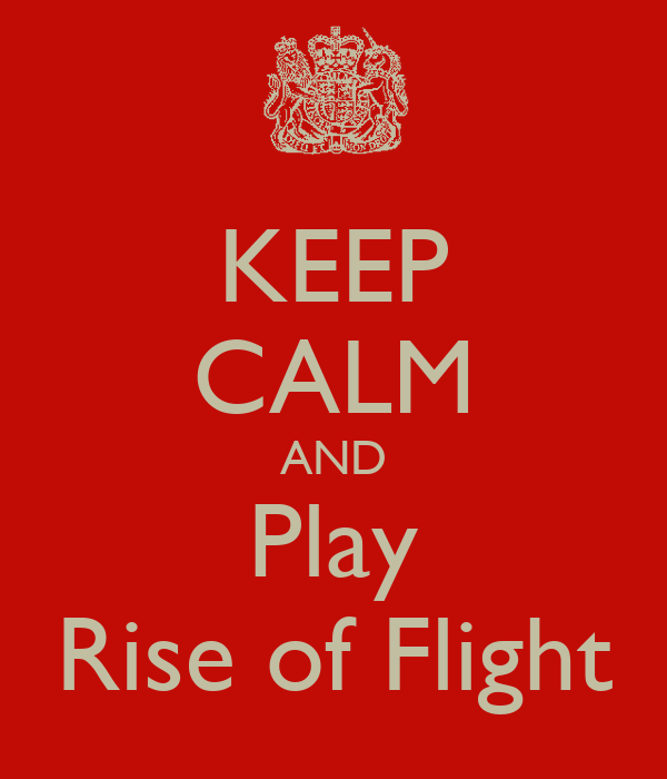 KEEP CALM AND Play Rise of Flight