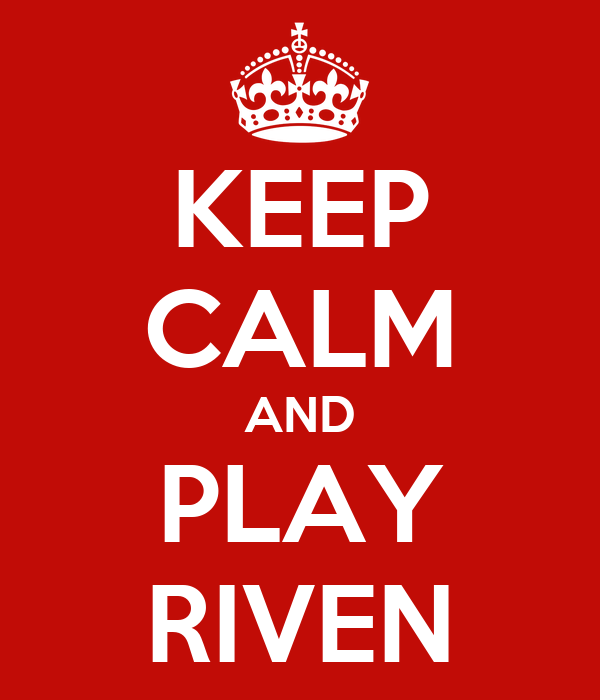 KEEP CALM AND PLAY RIVEN