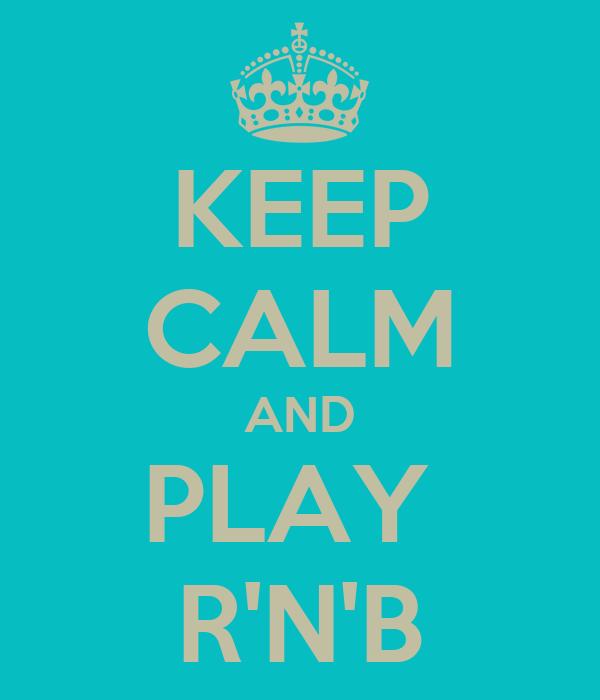 KEEP CALM AND PLAY  R'N'B