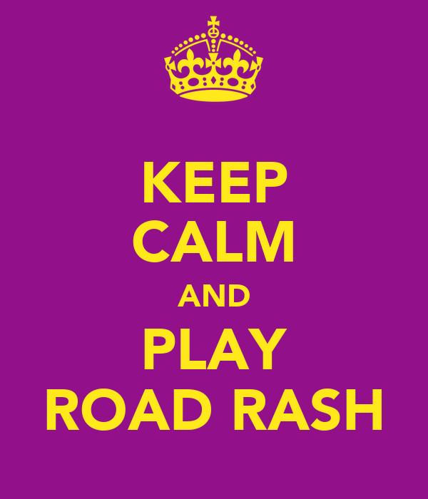 KEEP CALM AND PLAY ROAD RASH