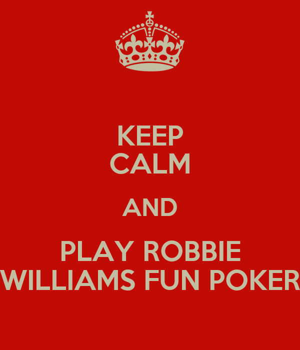 KEEP CALM AND PLAY ROBBIE WILLIAMS FUN POKER