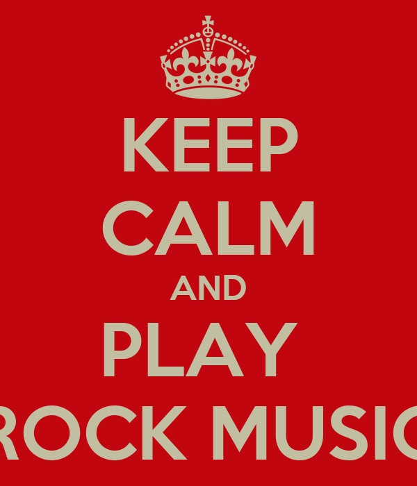 KEEP CALM AND PLAY  ROCK MUSIC