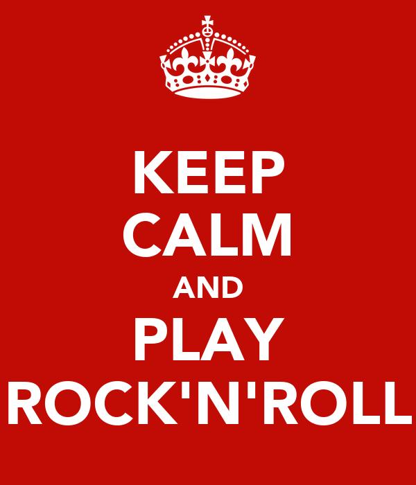 KEEP CALM AND PLAY ROCK'N'ROLL
