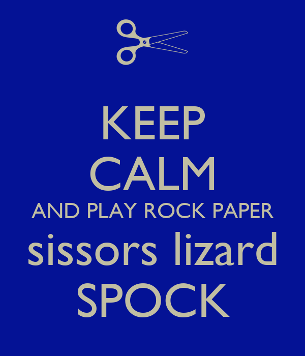 KEEP CALM AND PLAY ROCK PAPER sissors lizard SPOCK