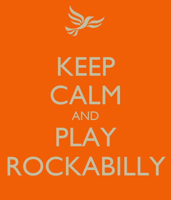 KEEP CALM AND PLAY ROCKABILLY