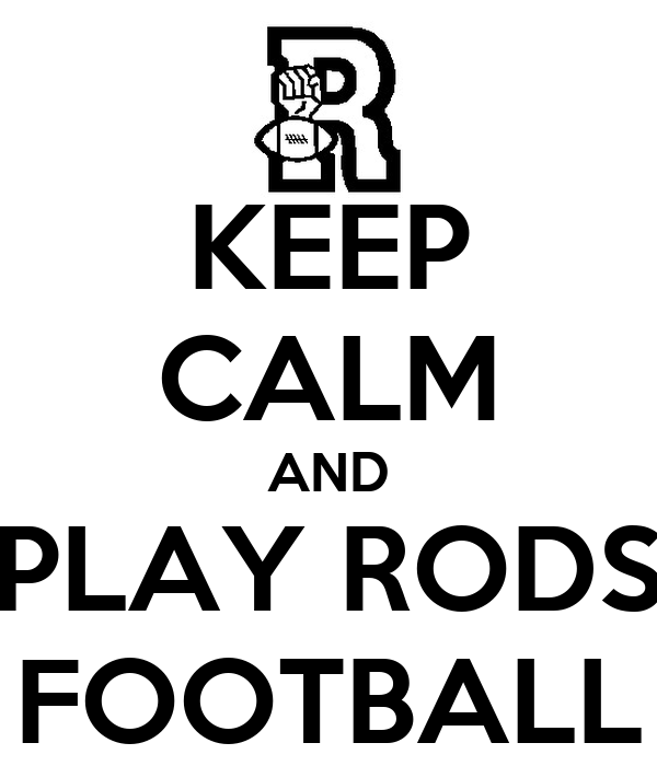 KEEP CALM AND PLAY RODS FOOTBALL