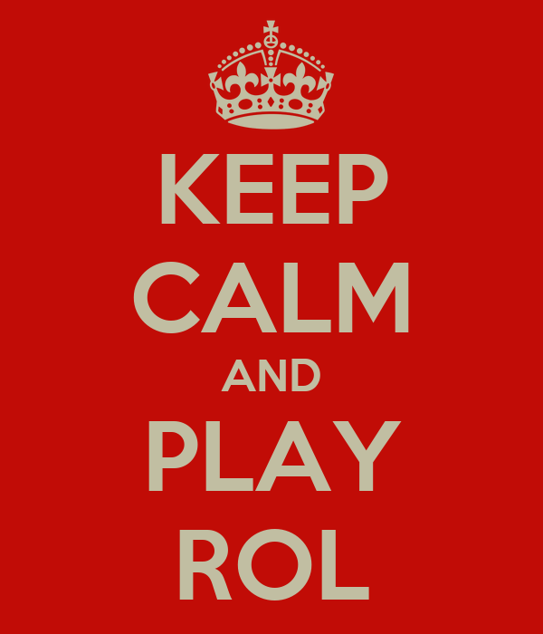 KEEP CALM AND PLAY ROL