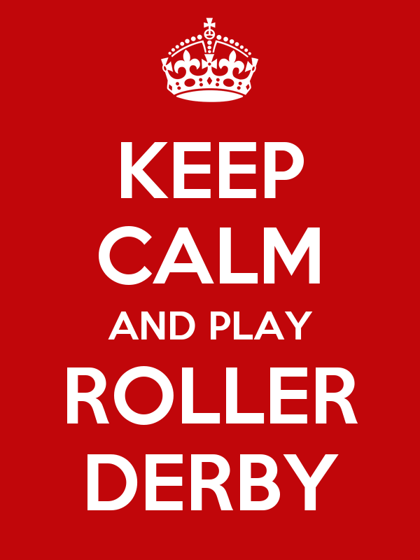 KEEP CALM AND PLAY ROLLER DERBY