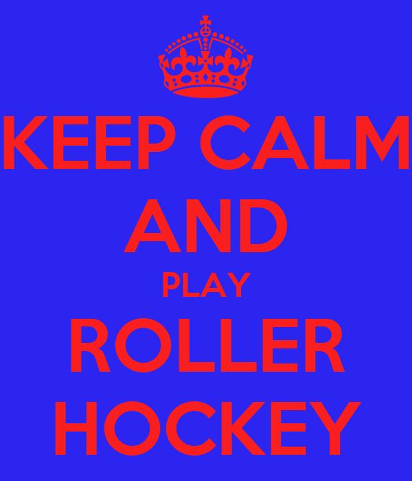 KEEP CALM AND PLAY ROLLER HOCKEY