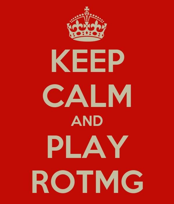 KEEP CALM AND PLAY ROTMG