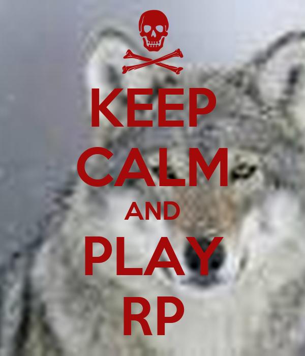 KEEP CALM AND PLAY RP
