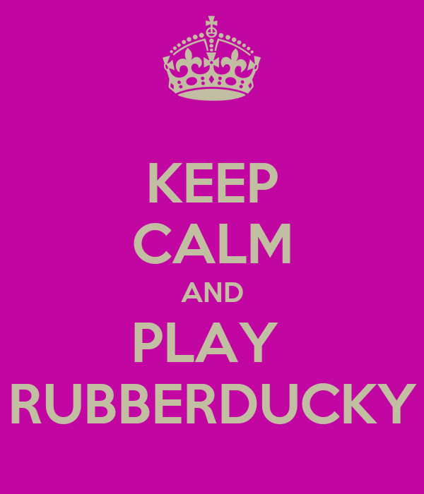 KEEP CALM AND PLAY  RUBBERDUCKY