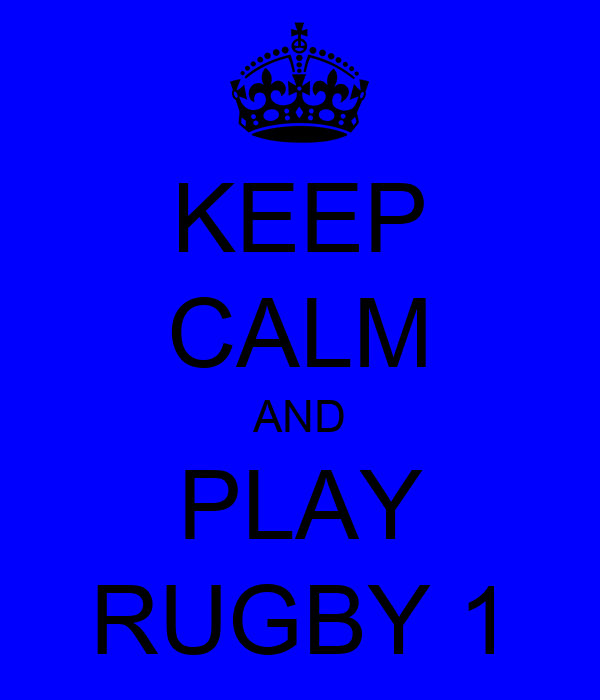 KEEP CALM AND PLAY RUGBY 1