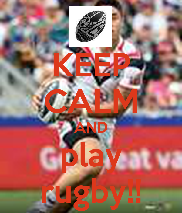 KEEP CALM AND play rugby!!