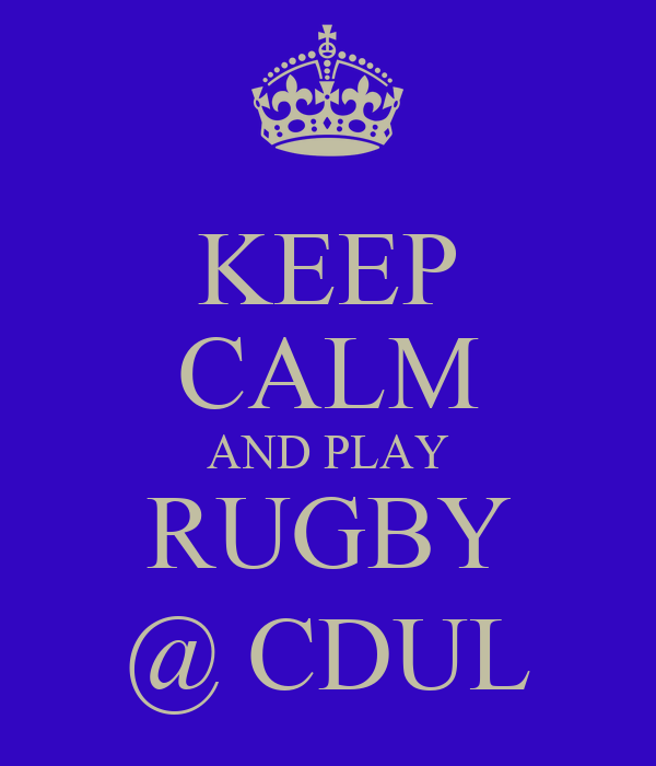 KEEP CALM AND PLAY RUGBY @ CDUL
