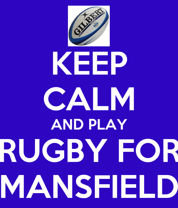 KEEP CALM AND PLAY RUGBY FOR MANSFIELD